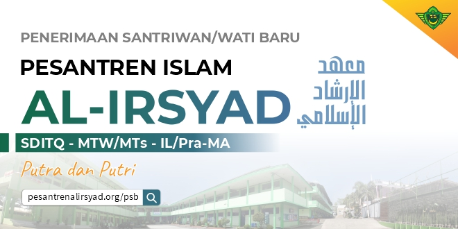 Pendaftaran Santriwan/wati Baru Pesantren Islam Al-Irsyad TP. 2022/2023
